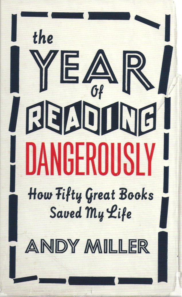 YEAR OF READING DANGEROUSLY : HOW FIFTY GREAT BOOKS SAVED MY LIFE, THE