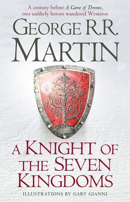 A KNIGHT OF THE SEVEN KINGDOMS : BEING THE ADVENTURES OF SER DUNCAN THE TALL, AND HIS SQUIRE, EGG