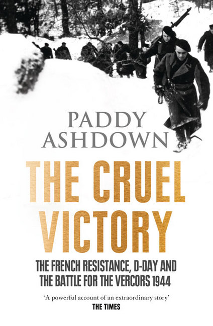 CRUEL VICTORY : THE FRENCH RESISTANCE, D-DAY AND THE BATTLE FOR THE VERCORS 1944, THE