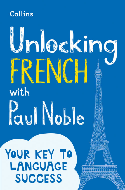 UNLOCKING FRENCH WITH PAUL NOBLE : YOUR KEY TO LANGUAGE SUCCESS