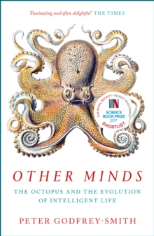OTHER MINDS: THE OCTOPUS AND THE EVOLUTION OF INTELLIGENCE LIFE