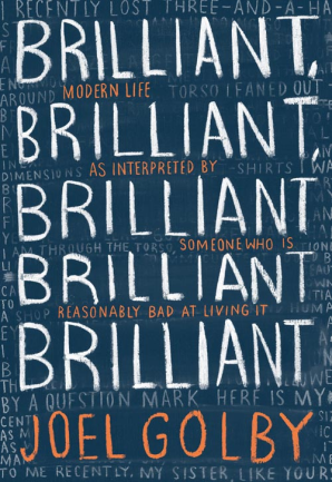 BRILLIANT, BRILLIANT, BRILLIANT BRILLIANT BRILLIANT : MODERN LIFE AS INTERPRETED BY SOMEONE WHO...