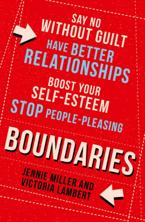 BOUNDARIES : SAY NO WITHOUT GUILT, HAVE BETTER RELATIONSHIPS, BOOST YOUR SELF-ESTEEM,...