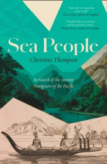SEA PEOPLE : IN SEARCH OF THE ANCIENT NAVIGATORS OF THE PACIFIC
