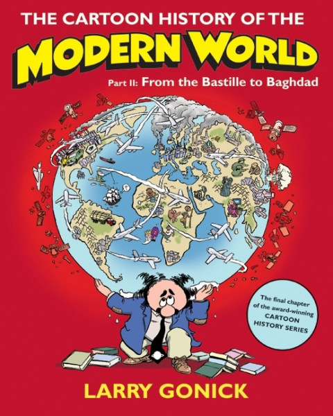 THE CARTOON HISTORY OF THE MODERN WORLD : FROM THE BASTILLE TO BAGHDAD PART 2