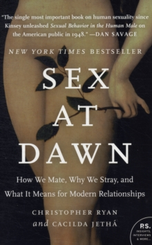 SEX AT DAWN : HOW WE MATE, WHY WE STRAY, AND WHAT IT MEANS FOR MODERN RELATIONSHIPS