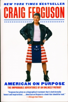AMERICAN ON PURPOSE : THE IMPROBABLE ADVENTURES OF AN UNLIKELY PATRIOT