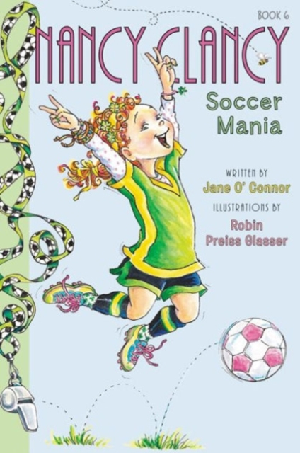 FANCY NANCY: NANCY CLANCY, SOCCER MANIA : 6