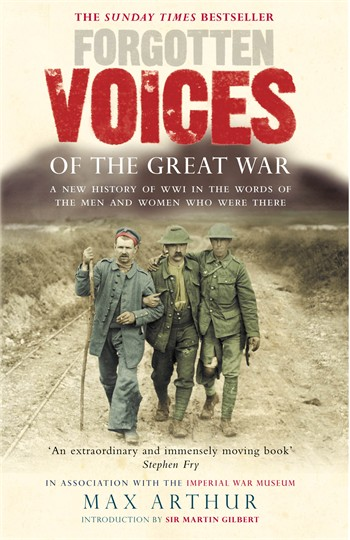 FORGOTTEN VOICES OF THE GREAT WAR : A NEW HISTORY OF WWI IN THE WORDS OF THE MEN AND WOMEN WHO WERE