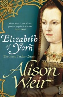 ELIZABETH OF YORK : THE FIRST TUDOR QUEEN