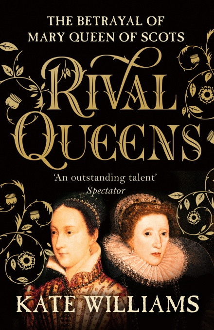RIVAL QUEENS : THE BETRAYAL OF MARY, QUEEN OF SCOTS