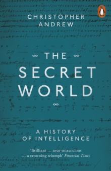 THE SECRET WORLD : A HISTORY OF INTELLIGENCE