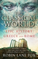CLASSICAL WORLD : AN EPIC HISTORY OF GREECE AND ROME, THE