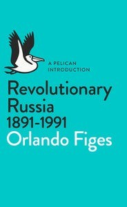REVOLUTIONARY RUSSIA, 1891-1991 : A PELICAN INTRODUCTION