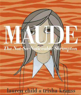 MAUDE : THE NOT-SO-NOTICEABLE SHRIMPTON
