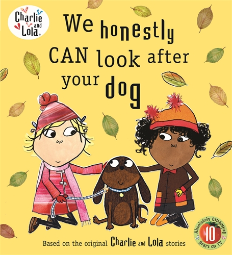 CHARLIE AND LOLA : WE HONESTLY CAN LOOK AFTER YOUR DOG