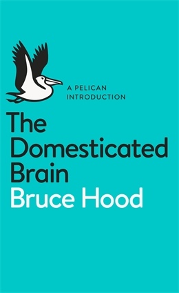 DOMESTICATED BRAIN : A PELICAN INTRODUCTION, THE
