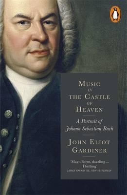 MUSIC IN THE CASTLE OF HEAVEN : A PORTRAIT OF JOHANN SEBASTIAN BACH