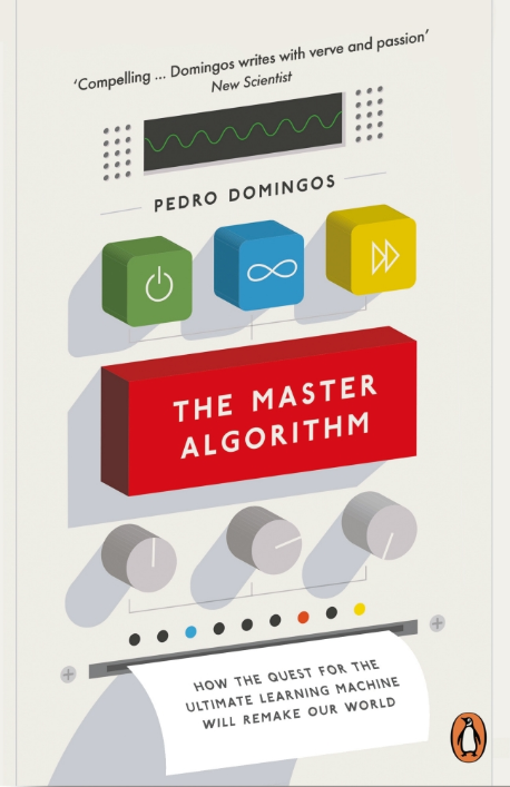 THE MASTER ALGORITHM : HOW THE QUEST FOR THE ULTIMATE LEARNING MACHINE WILL REMAKE OUR WORLD