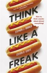 THINK LIKE A FREAK : HOW TO THINK SMARTER ABOUT ALMOST EVERYTHING