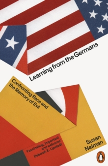 LEARNING FROM THE GERMANS : CONFRONTING RACE AND THE MEMORY OF EVIL