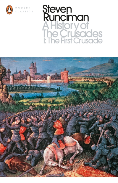 A HISTORY OF THE CRUSADES I : THE FIRST CRUSADE AND THE FOUNDATION OF THE KINGDOM OF JERUSALEM