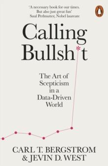 Calling Bullshit : The Art of Scepticism in a Data-Driven World
