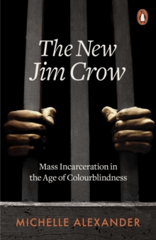 THE NEW JIM CROW : MASS INCARCERATION IN THE AGE OF COLOURBLINDNESS