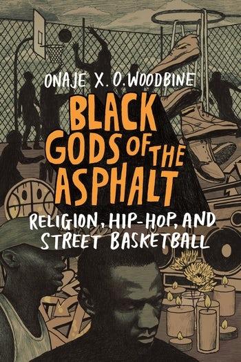 BLACK GODS OF THE ASPHALT : RELIGION, HIP-HOP, AND STREET BASKETBALL