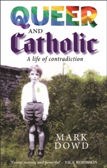QUEER AND CATHOLIC : A LIFE OF CONTRADICTION