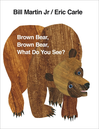 BROWN BEAR, BROWN BEAR, WHAT DO YOU SEE ?