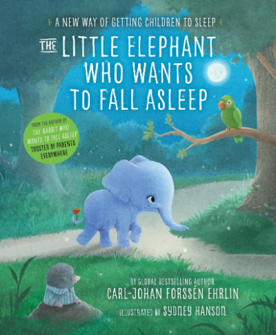 THE LITTLE ELEPHANT WHO WANTS TO FALL ASLEEP : A NEW WAY OF GETTING CHILDREN TO SLEEP