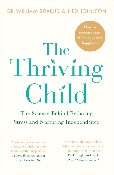 THE THRIVING CHILD : THE SCIENCE BEHIND REDUCING STRESS AND NURTURING INDEPENDENCE