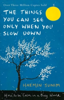THE THINGS YOU CAN SEE ONLY WHEN TOU SLOW DOWN : HOW TO BE CALM IN A BUSY WORLD
