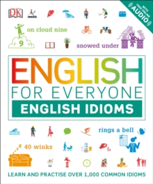 ENGLISH FOR EVERYONE ENGLISH IDIOMS : LEARN AND PRACTISE COMMON IDIOMS AND EXPRESSIONS
