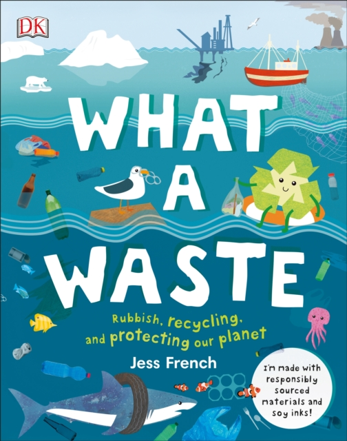 WHAT A WASTE : RUBBISH, RECYCLING, AND PROTECTING OUR PLANET