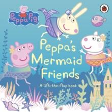 PEPPA PIG: PEPPA'S MERMAID FRIENDS: A LIFT THE FLAP BOOK