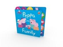 Peppa Pig: Peppa and Family : Tabbed Board Book