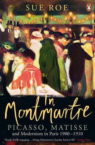 IN MONTMARTRE : PICASSO, MATISSE AND MODERNISM IN PARIS, 1900-1910