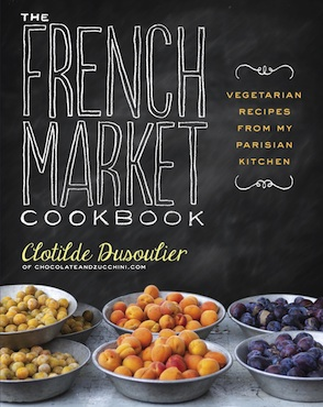 FRENCH MARKET COOKBOOK: VEGETARIAN RECIPES FROM MY PARISIAN KITCHEN