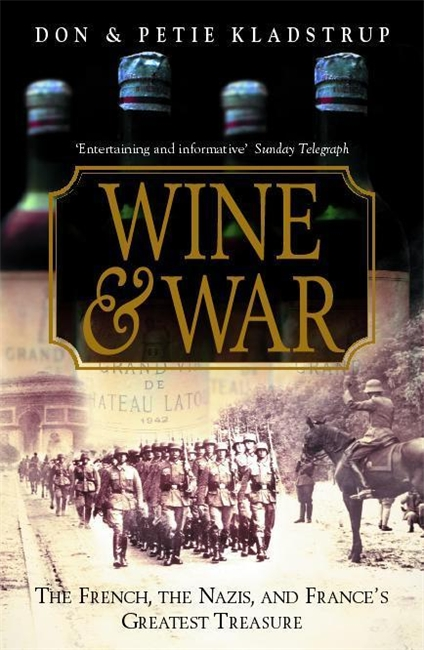 WINE AND WAR : THE FRENCH, THE NAZIS AND FRANCE'S GREATEST TREASURE