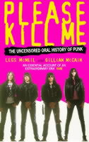 PLEASE KILL ME : UNCENSORED ORAL HISTORY OF PUNK
