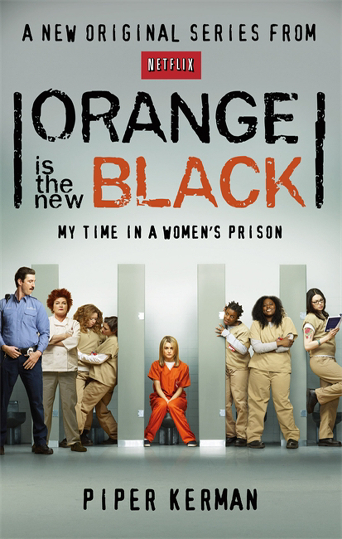 ORANGE IS THE NEW BLACK : MY TIME IN A WOMEN'S PRISON