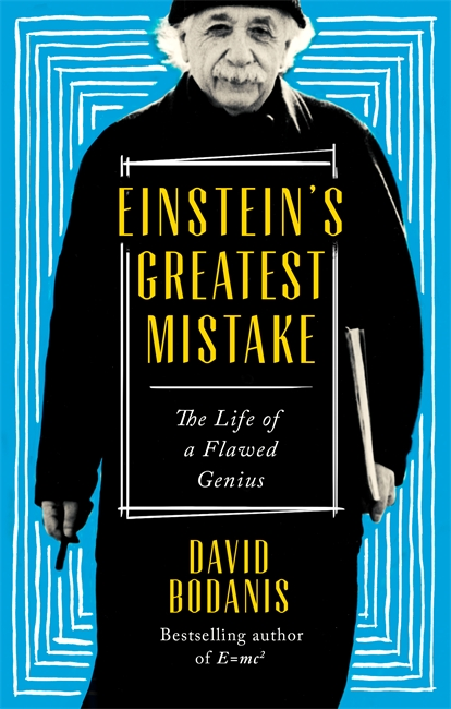 EINSTEIN'S GREATEST MISTAKE : THE LIFE OF A FLAWED GENIUS