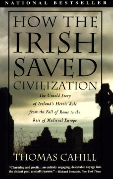 HOW THE IRISH SAVED CIVILIZATION: THE UNTOLD STORY OF IRELAND'S HEROIC ROLE
