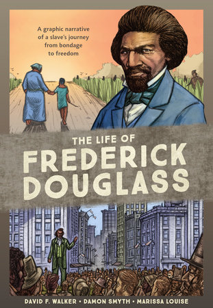 THE LIFE OF FREDERICK DOUGLASS : A GRAPHIC NARRATIVE OF A SLAVE'S JOURNEY FROM BONDAGE TO FREEDOM