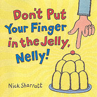 DON'T PUT YOUR FINGERS IN THE JELLY, NELLY!