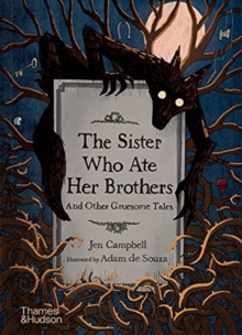 The Sister Who Ate Her Brothers: And Other Gruesome Tales