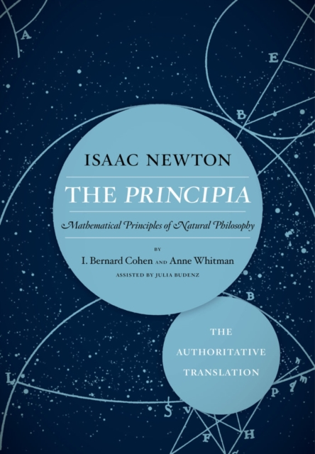 THE PRINCIPIA: THE AUTHORITATIVE TRANSLATION : MATHEMATICAL PRINCIPLES OF NATURAL PHILOSOPHY