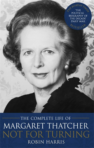 NOT FOR TURNING : THE COMPLETE LIFE OF MARGARET THATCHER